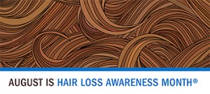 August is Hair Loss Awareness Month